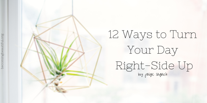 12 Ways to Turn Your Day Right-Side Up (1)
