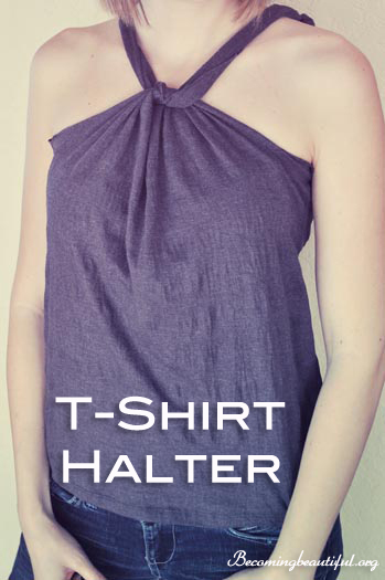 Look! We Did it: DIY T-Shirt Halter :: becomingbeautiful.org