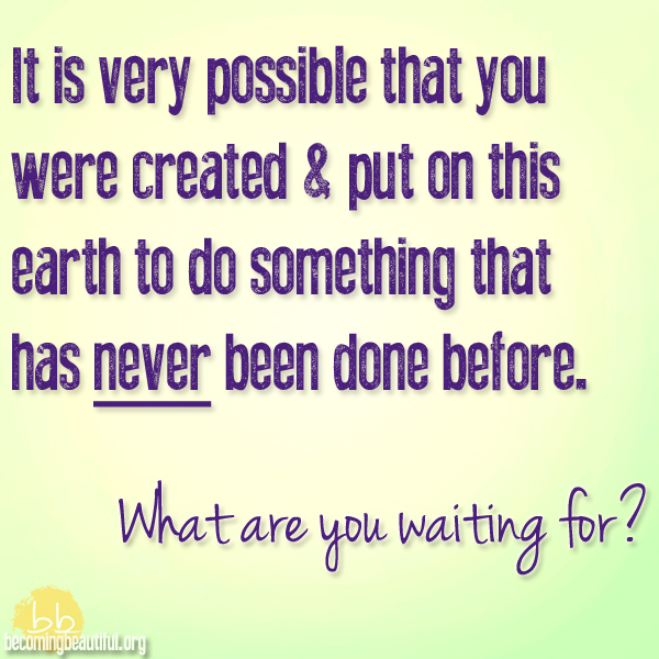 What Are You Waiting For? :: Becomingbeautiful.org