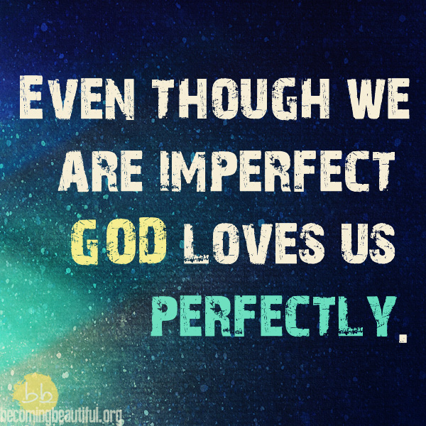 He Loves Us Perfectly :: becomingbeautiful.org