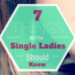 7 Things All the Single Ladies Should Know (Part 2)