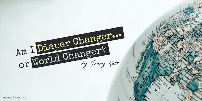 Am I Diaper Changer or World Changer? - Jenny Kutz