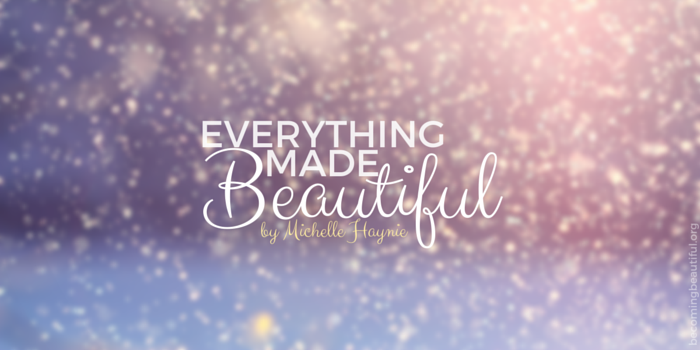 Everything Made Beautiful - Michelle Haynie - Becoming Beautiful