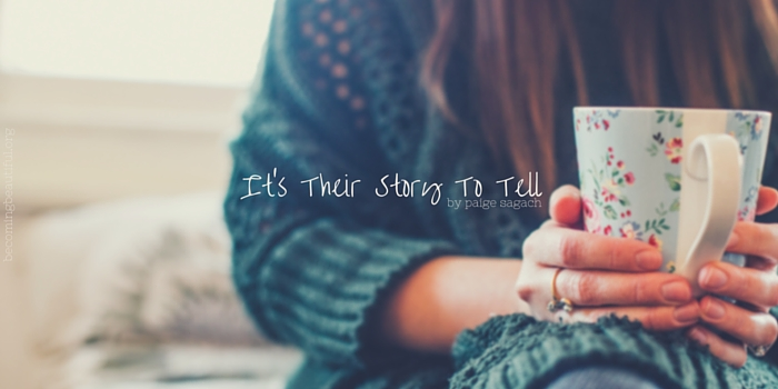 It's their story to tell by Paige Sagach