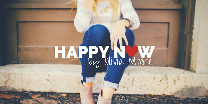 HAPPY Now by Olivia Moore